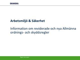 Arbetsmiljö & Säkerhet Information om reviderade och nya Allmänna ordnings- och skyddsregler