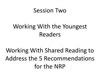 Session Two Working With the Youngest Readers