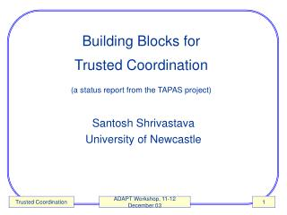Building Blocks for  Trusted Coordination (a status report from the TAPAS project)