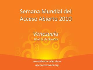Semana Mundial del Acceso Abierto 2010 Venezuela 18 al 22 de Octubre