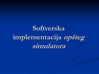 Softverska implementacija  op š teg simulatora