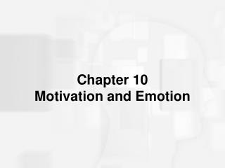 Chapter 10  Motivation and Emotion