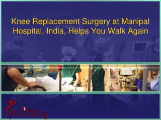 Knee Replacement Surgery Helps You Walk Again