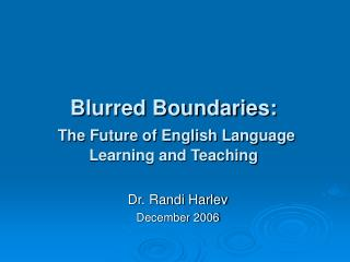 Blurred Boundaries:  The Future of English Language  Learning and Teaching
