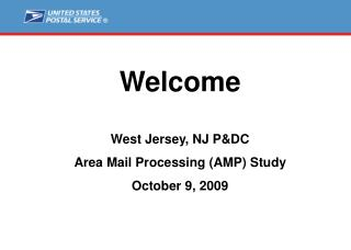 Welcome West Jersey, NJ P&DC Area Mail Processing (AMP) Study October 9, 2009
