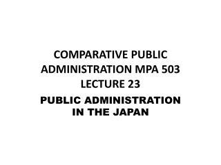 COMPARATIVE PUBLIC ADMINISTRATION MPA  503 LECTURE 23