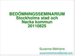BED�MNINGSSEMINARIUM Stockholms stad och  Nacka kommun 20110825         Suzanne Mehrens