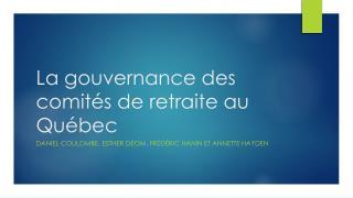 La gouvernance des comités de retraite au Québec