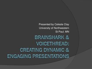 Brainshark  &  Voicethread : creating dynamic & engaging presentations