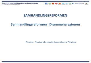 SAMHANDLINGSREFORMEN Samhandlingsreformen i Drammensregionen