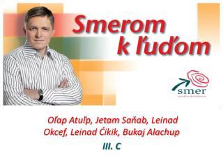 Oľap Atuľp ,  Jetam Saňab ,  Leinad Okcef ,  Leinad Ćikik ,  Bukaj Alachup III. C