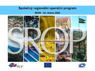 Společný regionální operační program MUNI - 26. dubna 2005