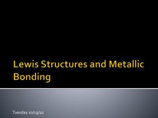 Lewis Structures and Metallic Bonding