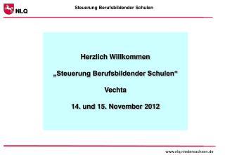 """Herzlich Willkommen """"Steuerung Berufsbildender Schulen"""" Vechta 14. und 15. November 2012"""