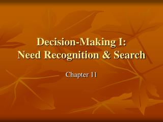 Decision-Making I: Need Recognition  Search