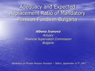 Adequacy and Expected Replacement Ratio of Mandatory Pension Funds in Bulgaria