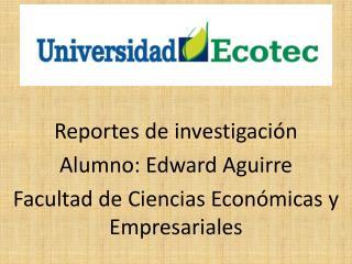 Reportes  de investigación Alumno: Edward Aguirre