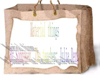Material things By Sonnyken  The teacher: Julia Deng