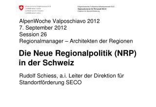 Rudolf Schiess, a.i. Leiter der Direktion für Standortförderung SECO