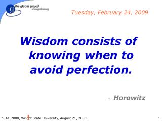 Wisdom consists of knowing when to avoid perfection. Horowitz