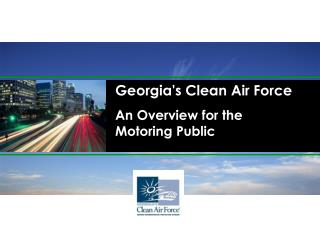 Georgia's Clean Air Force An Overview for the          Motoring Public