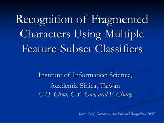 Recognition of Fragmented Characters Using Multiple Feature-Subset Classifiers