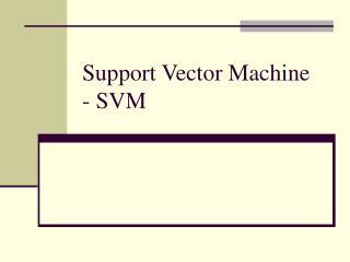 Support Vector Machine  - SVM