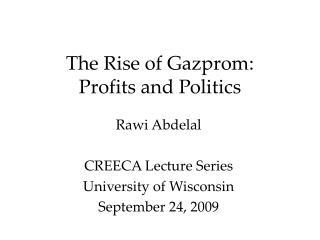 The Rise of Gazprom: Profits and Politics