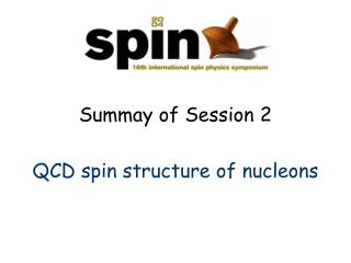 Summay of Session 2 QCD spin structure of nucleons