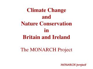 Climate Change and Nature Conservation  in Britain and Ireland The MONARCH Project