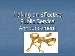 Making an Effective Public Service Announcement