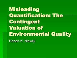 Misleading Quantification: The Contingent Valuation of Environmental Quality