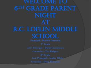 Welcome to  6 th  Grade Parent Night  at  R.C. Loflin Middle School