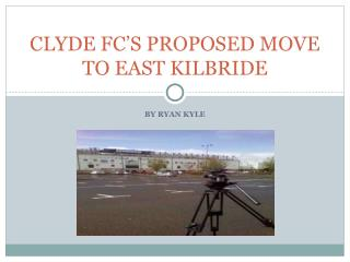 CLYDE FC'S PROPOSED MOVE TO EAST KILBRIDE