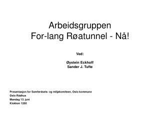 Arbeidsgruppen  For-lang R atunnel - N   Ved:   ystein Eckhoff Sander J. Tufte