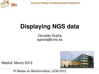 Displaying NGS data Osvaldo Graña ograna@cnio.es Madrid, Marzo 2012