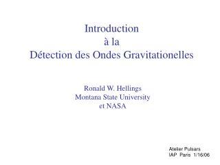 Introduction à  la  D é tection des Ondes Gravitationelles