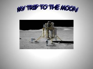 MY TRIP TO THE MOON