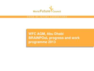 WFC AGM, Abu Dhabi BRAINPOoL progress and work programme 2013