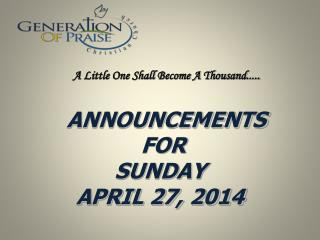ANNOUNCEMENTS  FOR SUNDAY APRIL 27, 2014