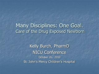 Many Disciplines: One Goal.    Care of the Drug Exposed Newborn
