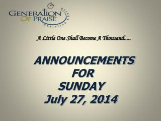 ANNOUNCEMENTS  FOR SUNDAY July 27, 2014