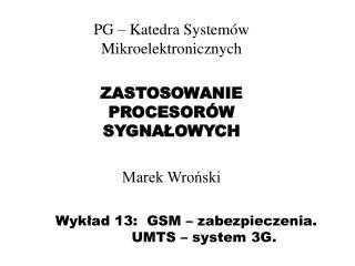 Wyk?ad 13:  GSM � zabezpieczenia. UMTS � system 3G.