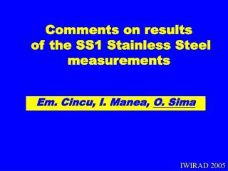 Comments on results  of the SS1 Stainless Steel measurements