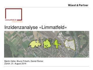 Inzidenzanalyse «Limmatfeld» Martin  Hofer, Bruno Fritschi, Daniel  Romer Zürich , 21. August 2014
