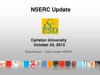 Carleton University  October 24, 2013 Dave Bowen – Team Leader NSERC