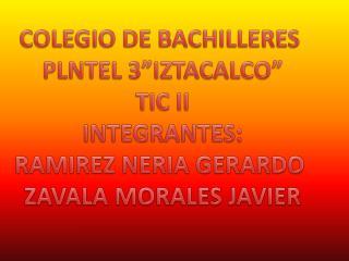 "COLEGIO DE BACHILLERES  PLNTEL 3""IZTACALCO"" TIC II INTEGRANTES: RAMIREZ NERIA GERARDO"