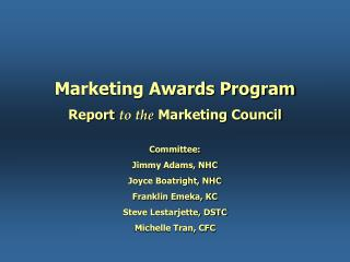 Marketing Awards Program Report  to the  Marketing Council Committee:  Jimmy Adams, NHC