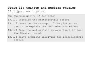 Topic 13: Quantum and nuclear physics  13.1 Quantum physics