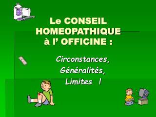 Le CONSEIL HOMEOPATHIQUE � l� OFFICINE :